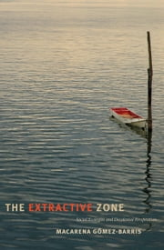 The Extractive Zone - Social Ecologies and Decolonial Perspectives ebook by Macarena Gómez-Barris