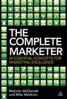 The Complete Marketer ebook by Malcolm McDonald,Mike Meldrum