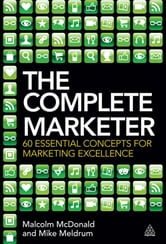 The Complete Marketer - 60 Essential Concepts for Marketing Excellence ebook by Malcolm McDonald,Mike Meldrum