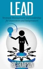 Lead: Strategic Management and Leadership for Innovators and Solopreneurs ebook by Ric Thompson
