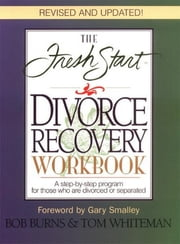 The Fresh Start Divorce Recovery Workbook - A step-by-step program for those who are divorced or separated ebook by Bob Burns