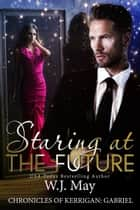 Staring at the Future - The Chronicles of Kerrigan: Gabriel, #3 ebook by W.J. May