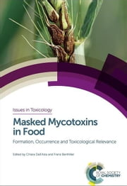 Masked Mycotoxins in Food: Formation, Occurrence and Toxicological Relevance ebook by Dall'Asta, Chiara