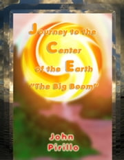 Journey to the Center of the Earth, The Big Boom ebook by John Pirillo