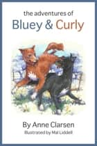 The Adventures of Bluey and Curly ebook by Anne Clarsen
