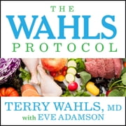 The Wahls Protocol - How I Beat Progressive MS Using Paleo Principles and Functional Medicine audiobook by Eve Adamson, Terry Wahls, M.D.