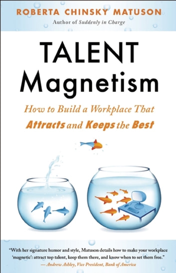 Talent Magnetism - How to Build a Workplace That Attracts and Keeps the Best ebook by Roberta Chinsky Matuson
