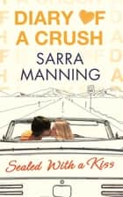 Diary of a Crush: Sealed With a Kiss - Number 3 in series ebook by Sarra Manning