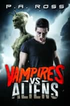 Vampires vs Aliens ebook by P.A. Ross