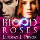 Blood Roses audiobook by Lindsay J. Pryor