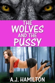 The Wolves And The Pussy ebook by A.J. Hamilton