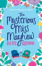 The Mysterious Miss Mayhew - a heartfelt romantic comedy ebook by Hazel Osmond
