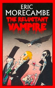 The Reluctant Vampire (The Reluctant Vampire, Book 1) ebook by Eric Morecambe