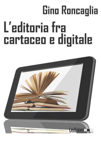 L'editoria fra cartaceo e digitale ebook by Gino Roncaglia