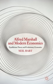 Alfred Marshall and Modern Economics - Equilibrium Theory and Evolutionary Economics ebook by Dr Neil Hart