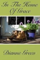 In the Home of Grace ebook by Dianne Greco