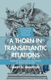A Thorn in Transatlantic Relations - American and European Perceptions of Threat and Security ebook by M. Hampton