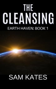 The Cleansing (Earth Haven: Book 1) - Earth Haven, #1 ebook by Sam Kates