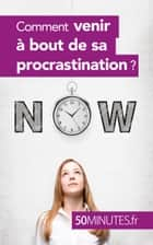 Comment venir à bout de sa procrastination ? ebook by Aurélie Dorchy, 50 minutes