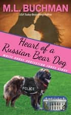Heart of a Russian Bear Dog - White House Protection Force Short Stories, #4 ebook by M. L. Buchman