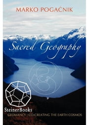 Sacred Geography - Geomancy: Co-creating the Earth Cosmos ebook by Marko Pogacnik