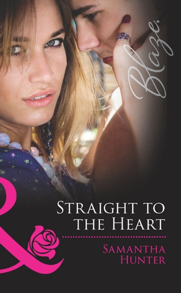Straight to the Heart (Mills & Boon Blaze) ebook by Samantha Hunter