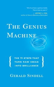 The Genius Machine - The Eleven Steps That Turn Raw Ideas into Brilliance ebook by Gerald Sindell