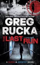 The Last Run - A Queen & Country Novel ebook by Greg Rucka
