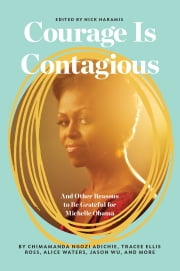 Courage Is Contagious - And Other Reasons to Be Grateful for Michelle Obama ebook by Nick Haramis, Lena Dunham, Jenni Konner,...