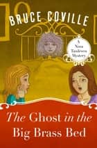 The Ghost in the Big Brass Bed ebook by Bruce Coville