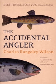 The Accidental Angler ebook by Charles Rangeley-Wilson