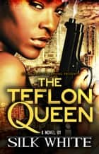 The Teflon Queen eBook by Silk White