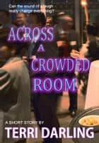 Across a Crowded Room ebook by Terri Darling