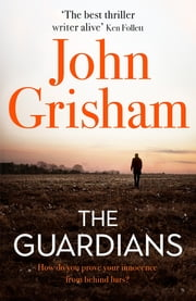 The Guardians - The Sunday Times Bestseller ebook by John Grisham