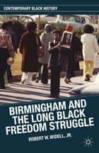 Birmingham and the Long Black Freedom Struggle ebook by Robert W. Widell, Jr.