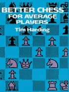 Better Chess for Average Players ebook by Tim Harding