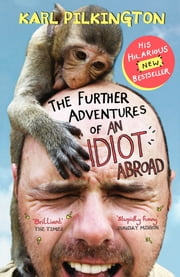The Further Adventures of An Idiot Abroad ebook by Karl Pilkington