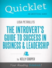 Quicklet on Lisa Petrilli's The Introvert's Guide to Success in Business and Leadership ebook by Kelly  Cooper