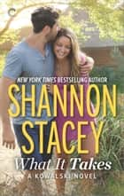 What It Takes: A Kowalski Reunion Novel ebook by Shannon Stacey