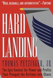 Hard Landing - The Epic Contest for Power and Profits That Plunged the Airlines into Chaos ebook by Thomas Petzinger, Jr.