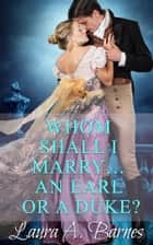Whom Shall I Marry... An Earl or A Duke? ebook by