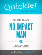 Quicklet on Colin Beavan's No Impact Man (CliffNotes-like Summary) ebook by Megan  Yarnall