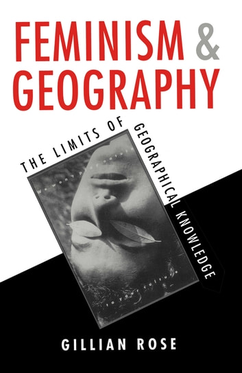 Feminism and Geography - The Limits of Geographical Knowledge ebook by Gillian Rose