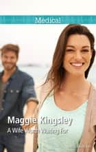 A Wife Worth Waiting For ebook by Maggie Kingsley