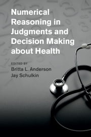 Numerical Reasoning in Judgments and Decision Making about Health ebook by Britta L. Anderson,Jay Schulkin