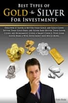 Best Types of Gold & Silver For Investments: Discover If Silver Is Better Than Gold, Are Gold Coins Better Than Gold Bars, Are Silver Bars Better Than Silver Coins, Are Numismatic Coins A Smart Choice, Does Junk Silver Make A Wise Investment And Muc ebook by Doyle Shuler