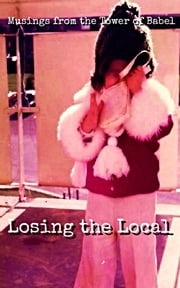 Musings from the Tower of Babel: Losing the Local ebook by Alexandra Kitty