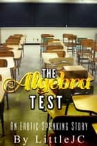 The Algebra Test: An Erotic Spanking Story ebook by littleJC