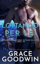 Lottando per lei ebook by Grace Goodwin
