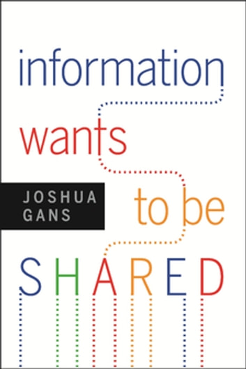 Information Wants to Be Shared ebook by Joshua Gans